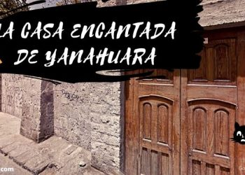 La Casa Encantada de Yanahuara en Arequipa: La Leyenda